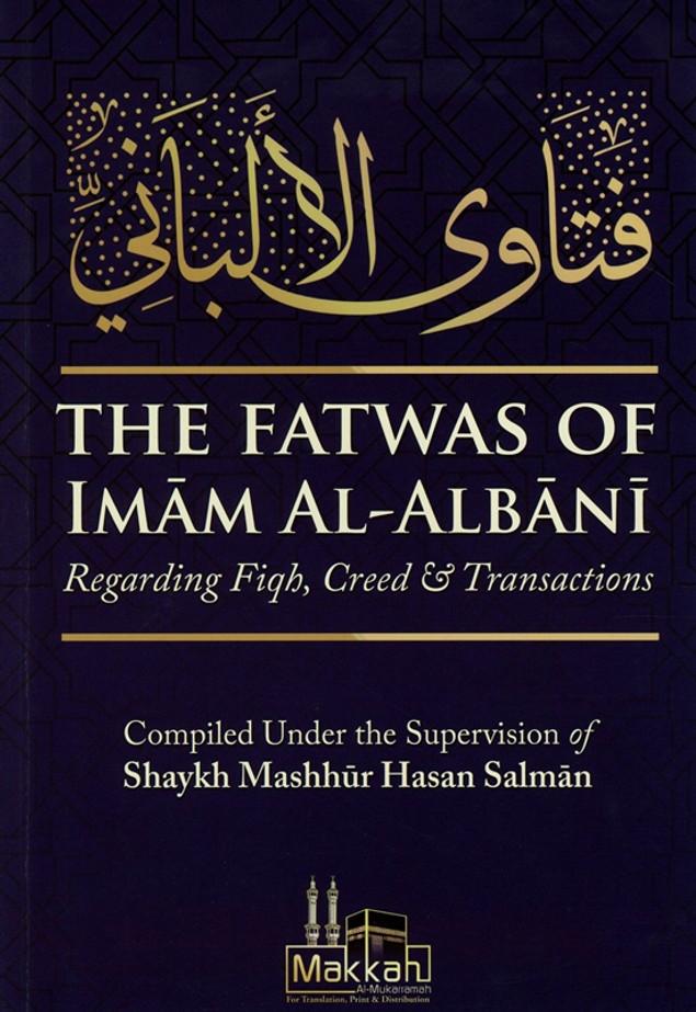 The Fatwas Of Imam Al Albani Regarding Fiqh, Creed & Transactions