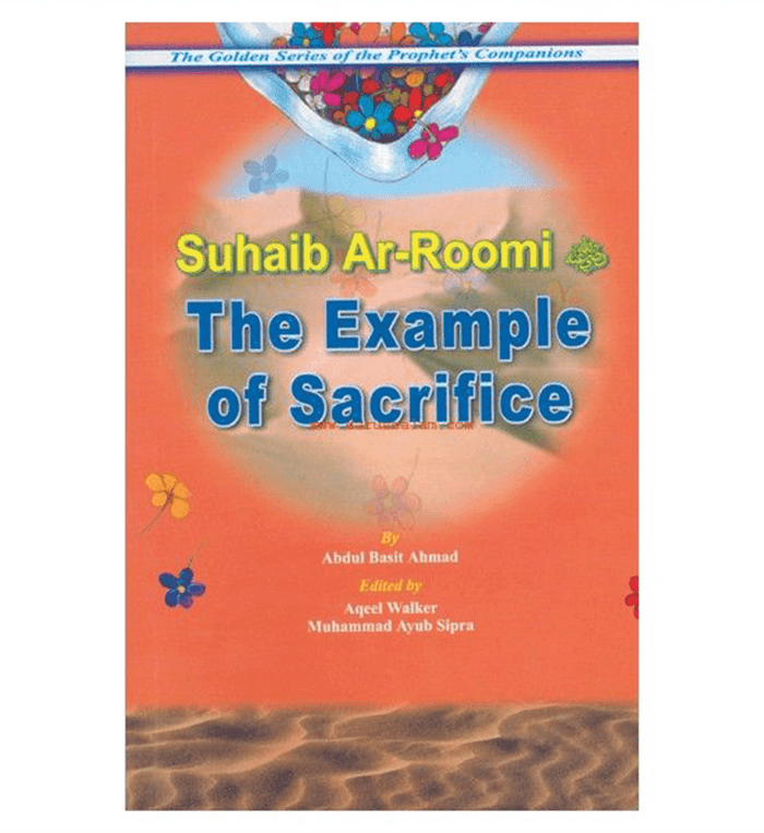 The Example of Sacrifice ( Suhaib Ar Roomi) Golden series of Companions