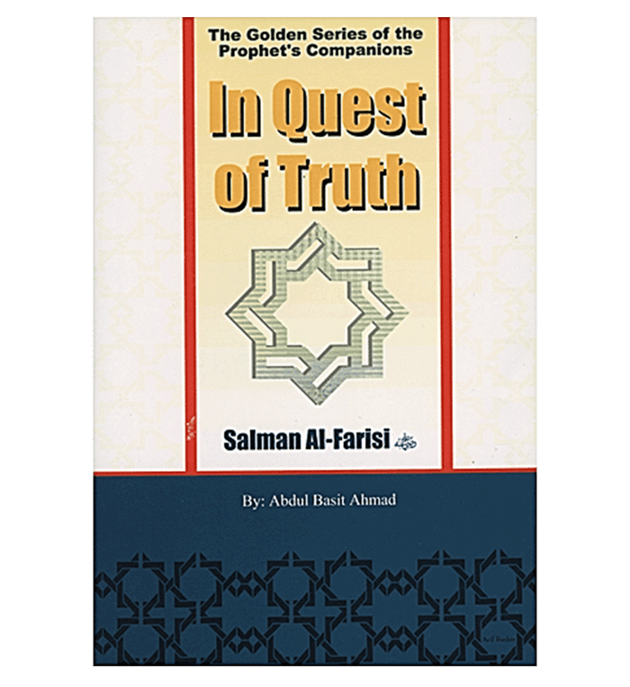 In Quest of Truth(Salman Al Farisi)The Golden Series of the Prophet's Companions