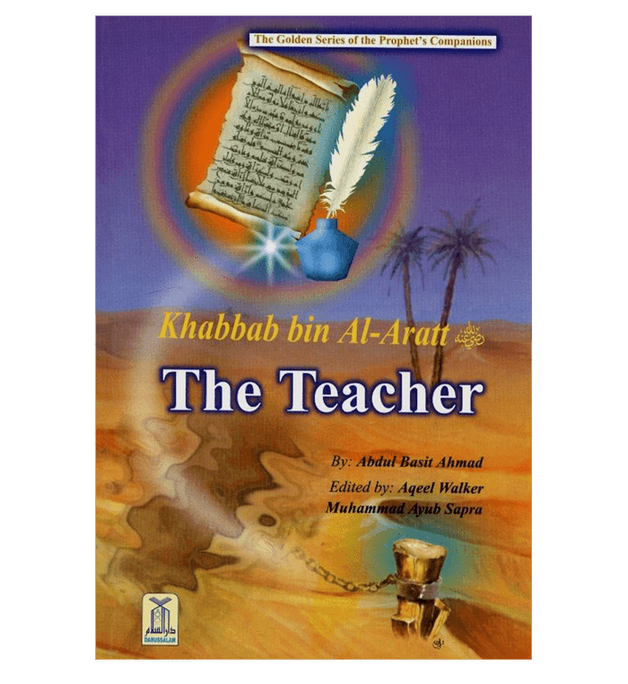 Khabbab bin Al Aratt (The Teacher)The Golden series Of The Prophet's companions