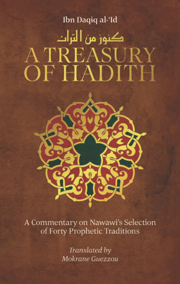 A Treasury of Hadith (A Commentary on Nawawi's Selection of Prophetic Traditions)