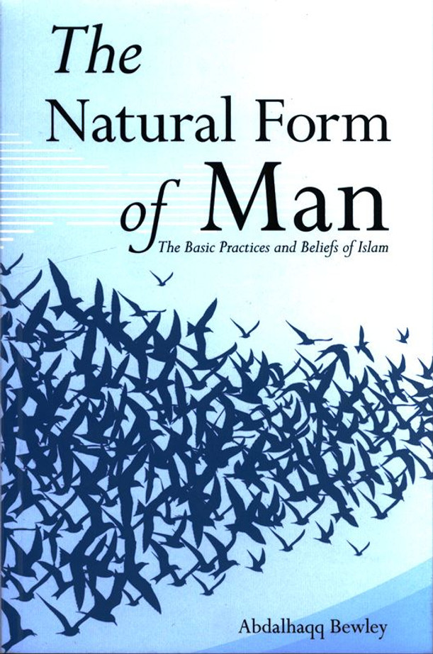 The Natural Form of Man (The Basic Practices and Beliefs of Islam)