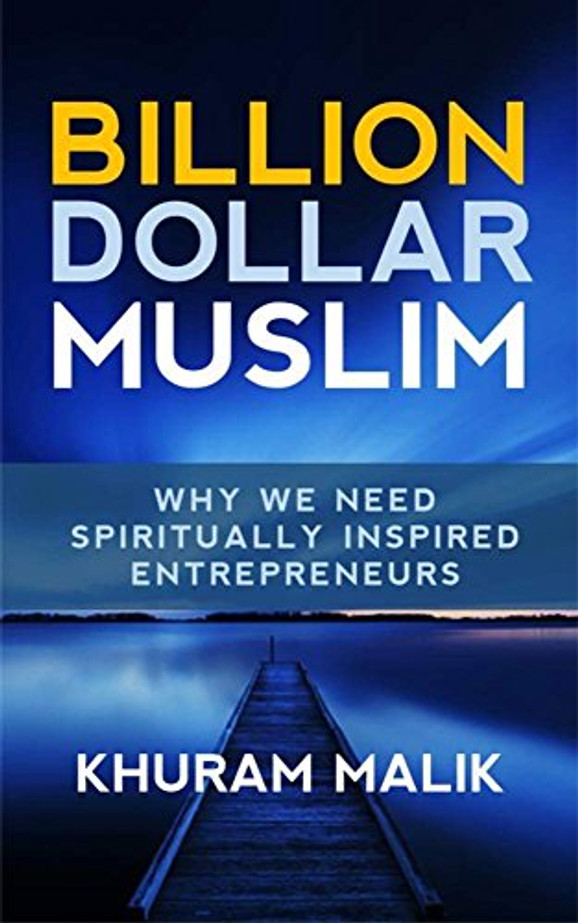 Billion Dollar Muslim: Why We Need Spiritually Inspired Entrepreneurs