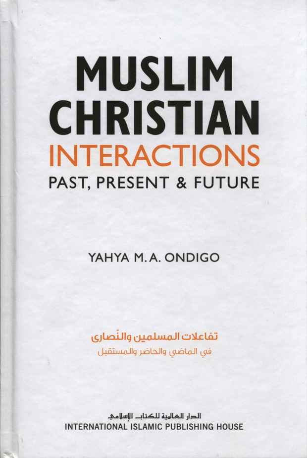 Muslim Christian Interactions : Past , Present & Future