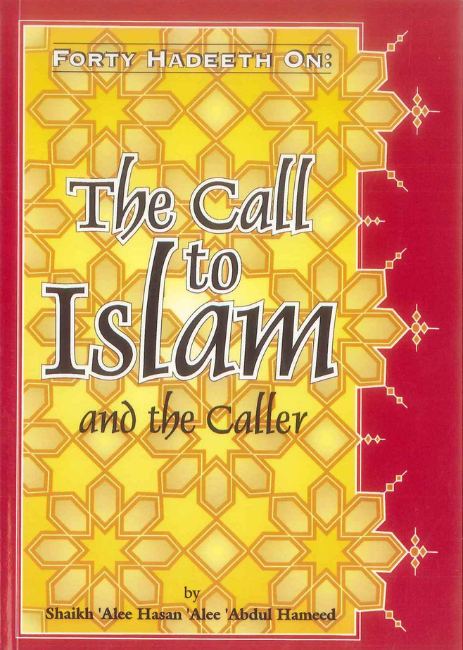 Forty Hadeeth On The Call To Islam And The Caller