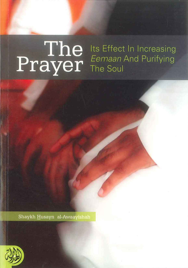 The Prayer Its Effects In Increasing Eemaan and Purifying The Soul