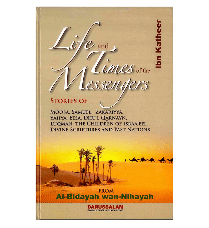 Life and the Times of the Messengers : From Al - Bidayah wan - Nihayah