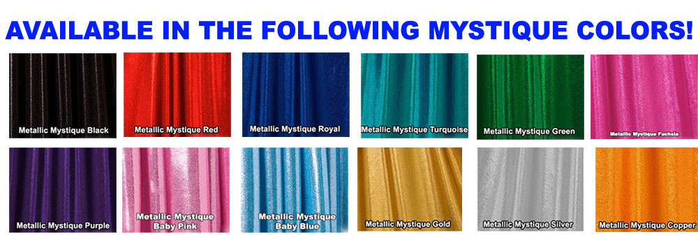 Metallic Mystique Fabrics  80% Nylon, 20% Spandex.  Available in black, red, turquoise, green, purple, royal blue, hot pink/fuchsia, baby pink, baby blue, silver, copper, gold Metallic Mystique spandex. This is a 4-way stretch fabric with tiny metallic foil dots bonded to the spandex. Light, thin, airy, very comfortable! Glitters in the light!   Metallic will rub off if rubbed excessively. Hand wash inside out in cold water, line dry. Iron inside out on low heat. Do not scrub. Do not bleach.