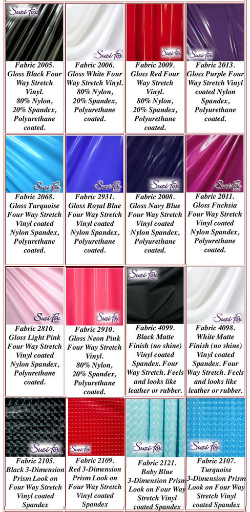 """Gloss, Matte (no shine), and 3D Prism Vinyl/PVC.  Four Way Stretch. 80% Nylon, 20% Spandex.  Polyurethane coated. This fabric is very tight, 4-way stretch with about a 2"""" stretch. It will hide minor cellulite and hold in small love handles. Vinyl will separate from backing if worn too tight or if rubbed excessively. If you like PVC, you will LOVE this fabric! It's also a great alternative to latex.   Available in black, white, red, navy blue, royal blue, turquoise, purple, Neon Pink, fuchsia, light pink, matte black (no shine), matte white (no shine), black 3D Prism, red 3D Prism, Turquoise 3D Prism, Baby Blue 3D Prism Vinyl/PVC.  Hand wash inside out in cold water, line dry. Do not scrub. Iron inside out on low heat. Do not bleach."""