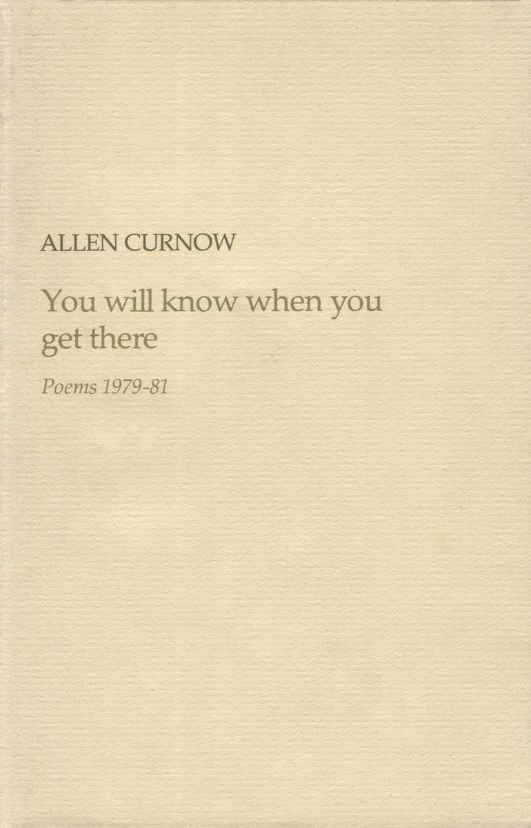 You Will Know When You Get There: Poems 1979-81 by Allen Curnow