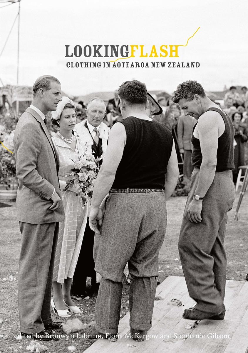 Looking Flash: Clothing in Aotearoa New Zealand Edited by Bronwyn Labrum, Fiona McKergow & Stephanie Gibson