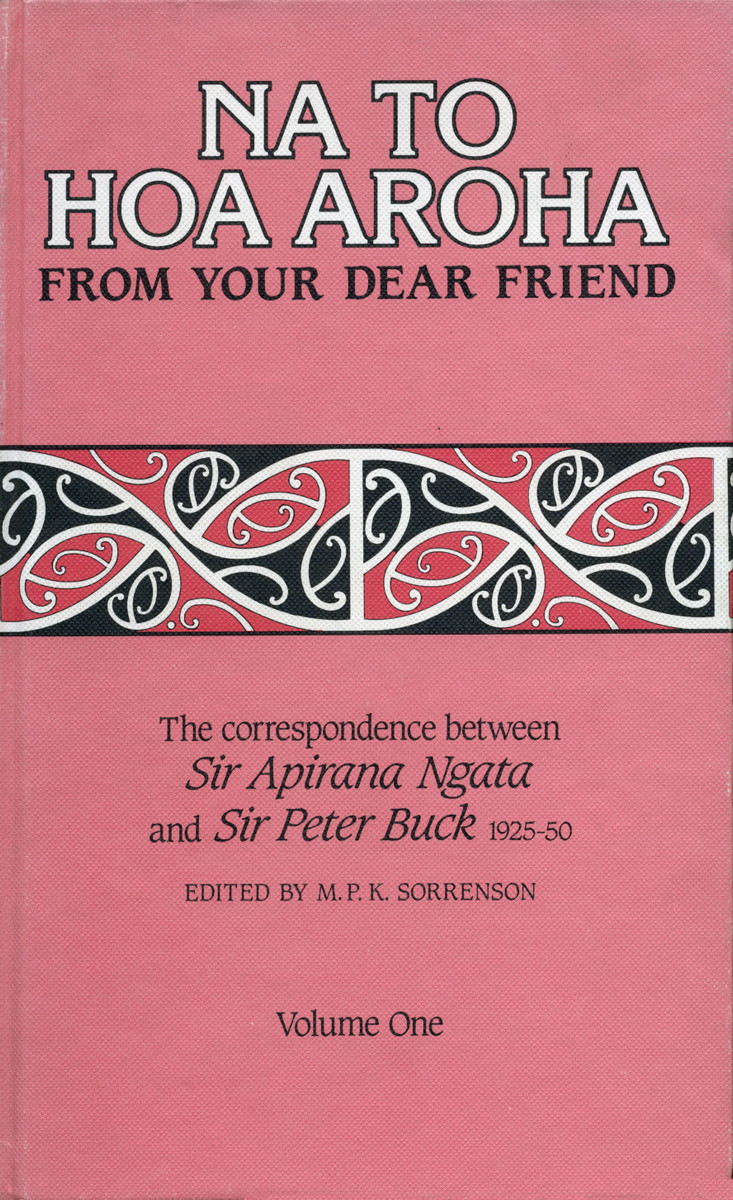 Na to Hoa Aroha, from Your Dear Friend: the Correspondence of Sir Apirana Ngata and Sir Peter Buck, 1925–50 (Volume I, 1925–29) Edited by M. P. K. Sorrenson