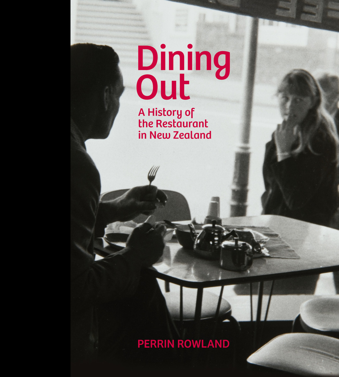 Dining Out: A History of the Restaurant in New Zealand by Perrin Rowland