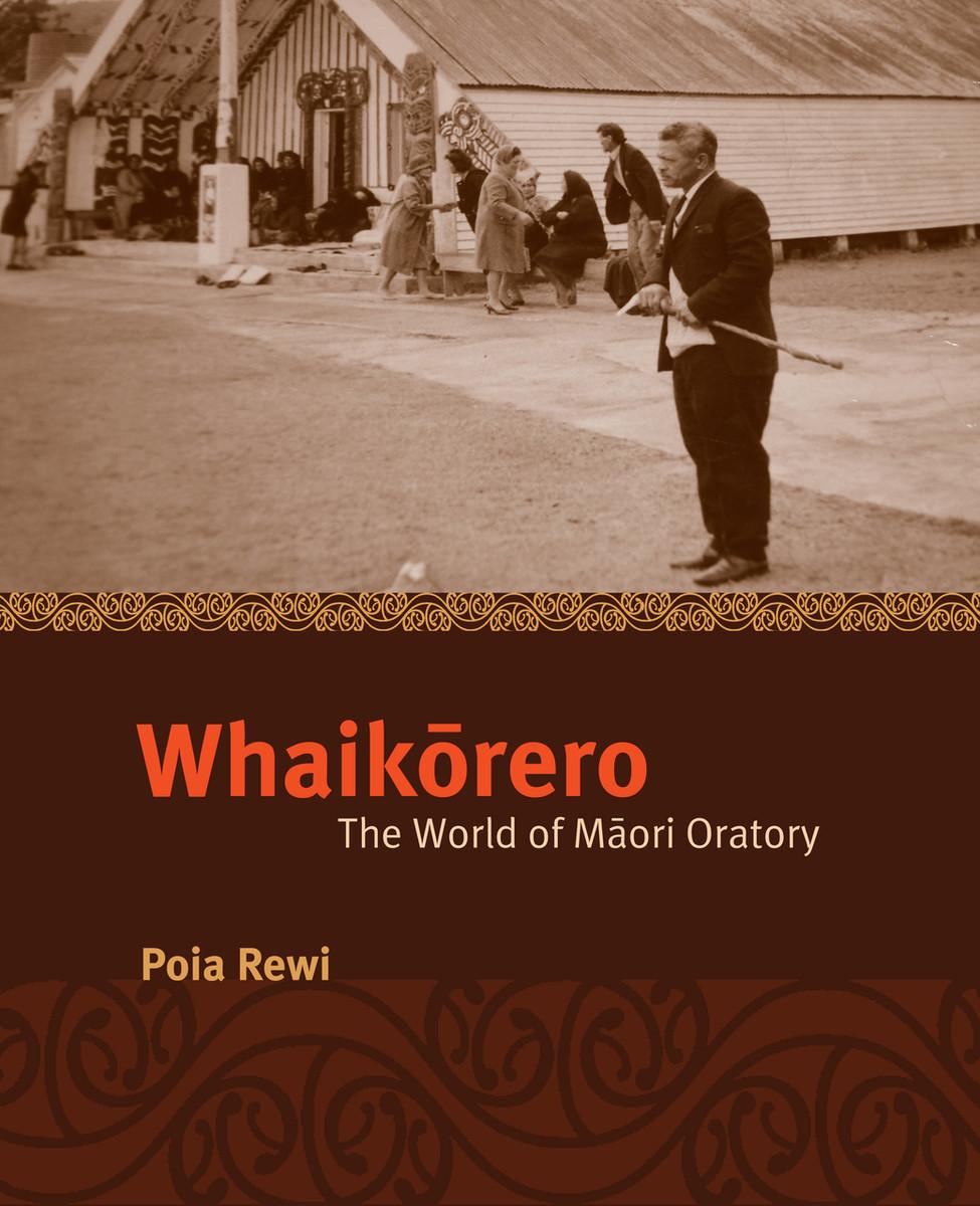 Whaikorero: The World of Maori Oratory by Poia Rewi