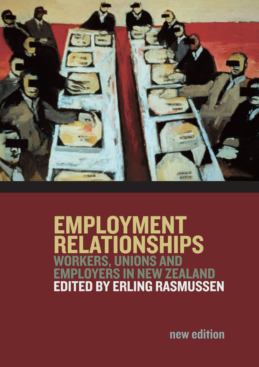 Employment Relationships: Workers, Unions and Employers in New Zealand (New edition) by Edited by Erling Rasmussen