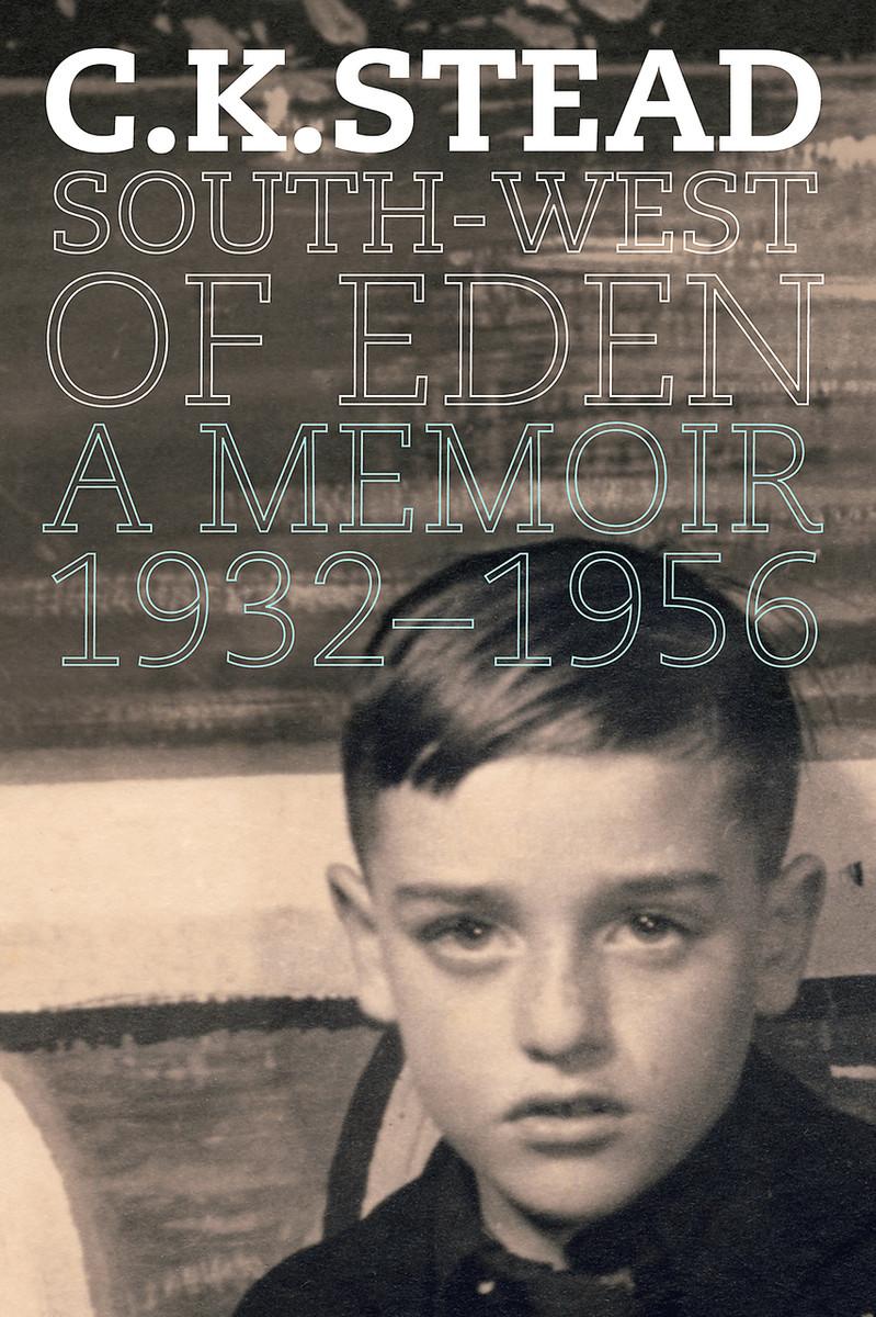 South-West of Eden: A Memoir, 1932–1956 by C. K. Stead