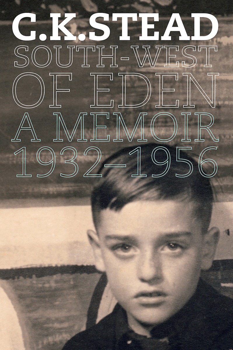 South-West of Eden: A Memoir, 1932–1956 by C. K. Stead