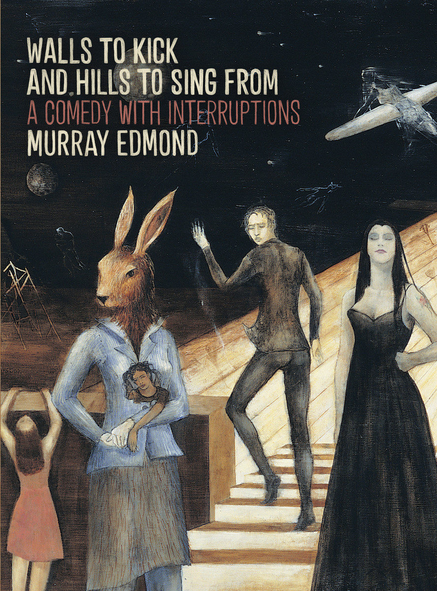 Walls to Kick and Hills to Sing From: A Comedy with Interruptions by Murray Edmond