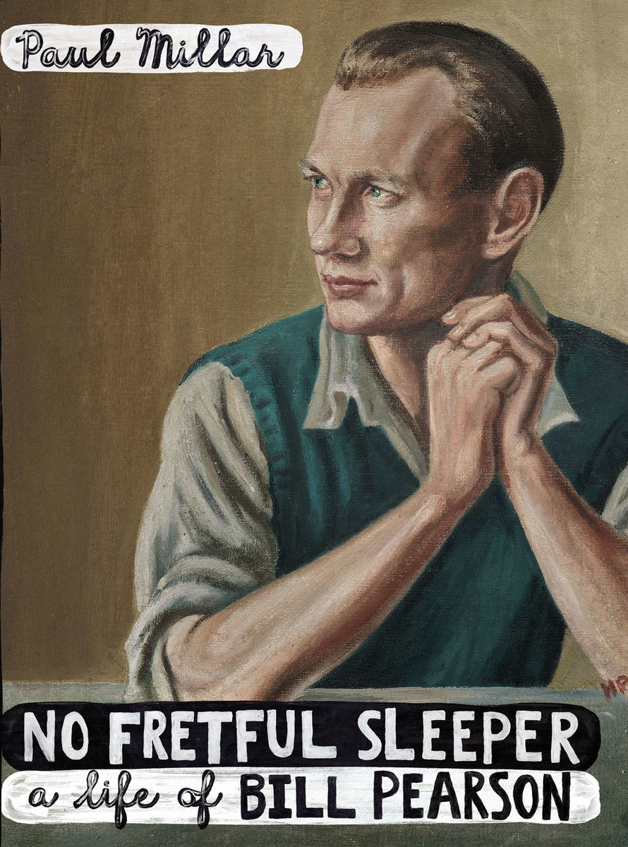 No Fretful Sleeper: A Life of Bill Pearson by Paul Millar