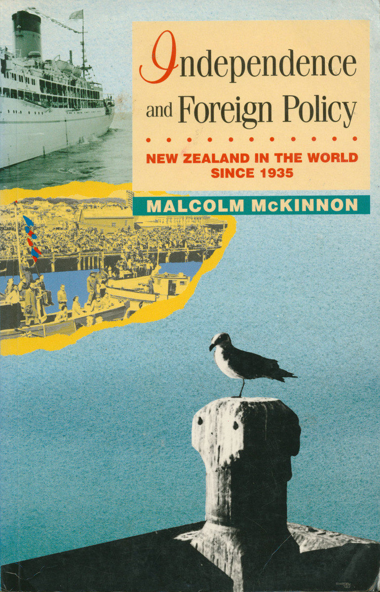 Independence and Foreign Policy: New Zealand in the World Since 1935 by Malcolm McKinnon