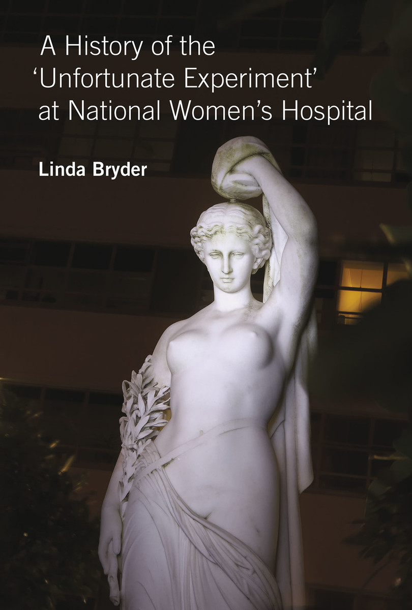 A History of the 'Unfortunate Experiment' at National Women's Hospital by Linda Bryder
