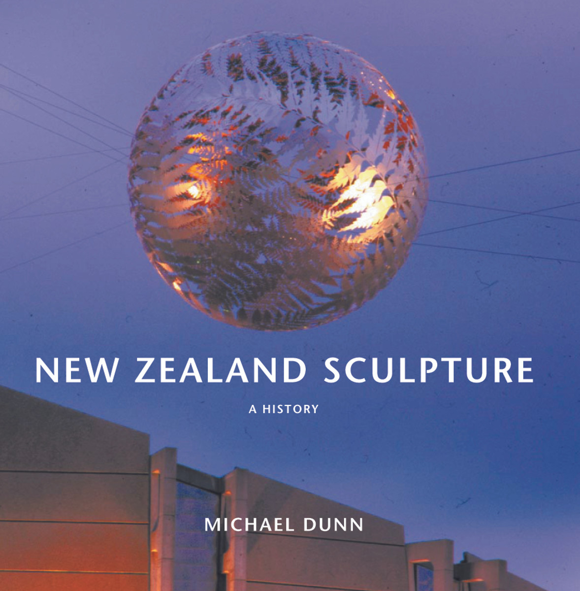 New Zealand Sculpture: A History (Updated edition) by Michael Dunn