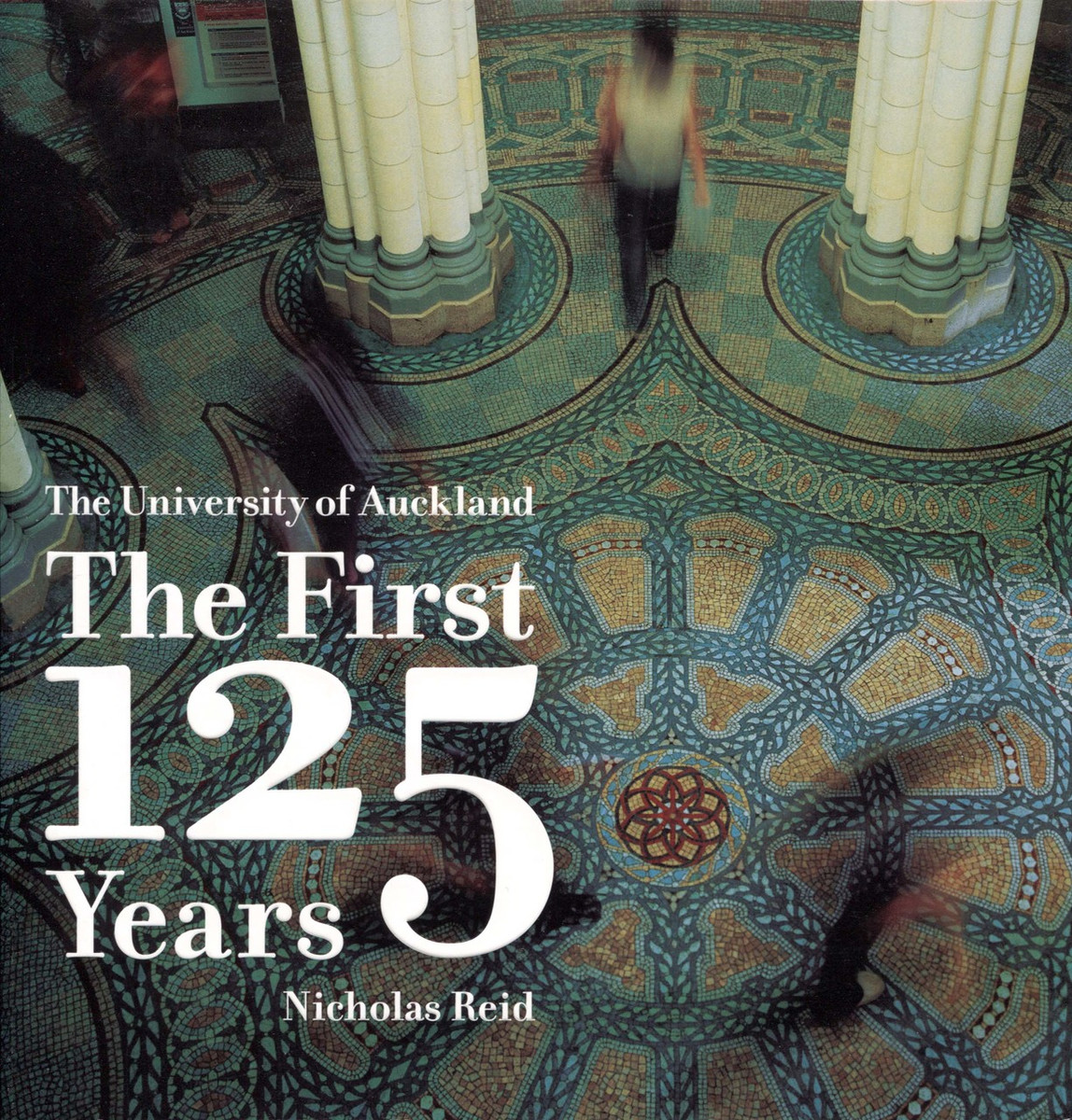 The University of Auckland: The First 125 Years by Nicholas Reid