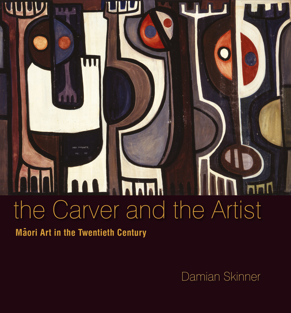 The Carver and the Artist: Māori Art in the Twentieth Century by Damian Skinner