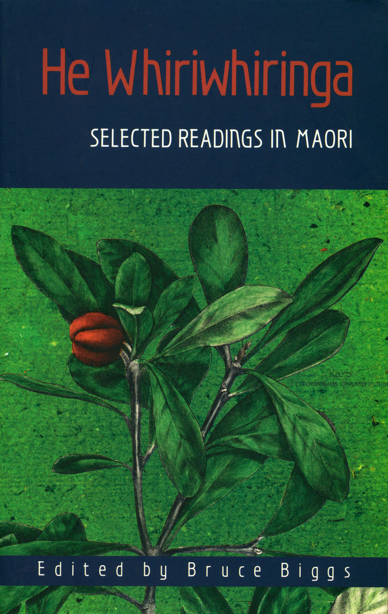He Whiriwhiringa: Selected Readings in Maori Edited by Bruce Biggs