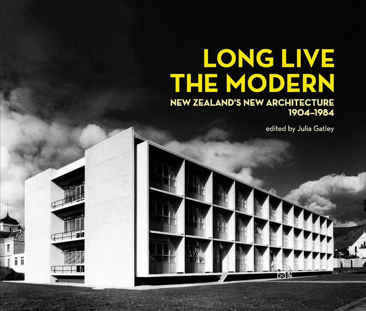 Long Live the Modern: New Zealand's New Architecture, 1904–1984 edited by Julia Gatley