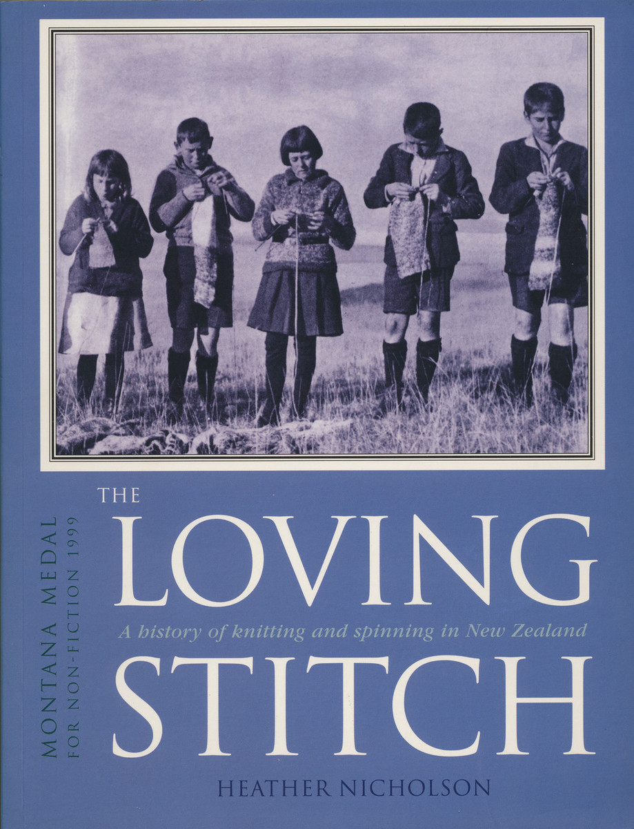 The Loving Stitch: A History of Knitting and Spinning in New Zealand by Heather Nicholson