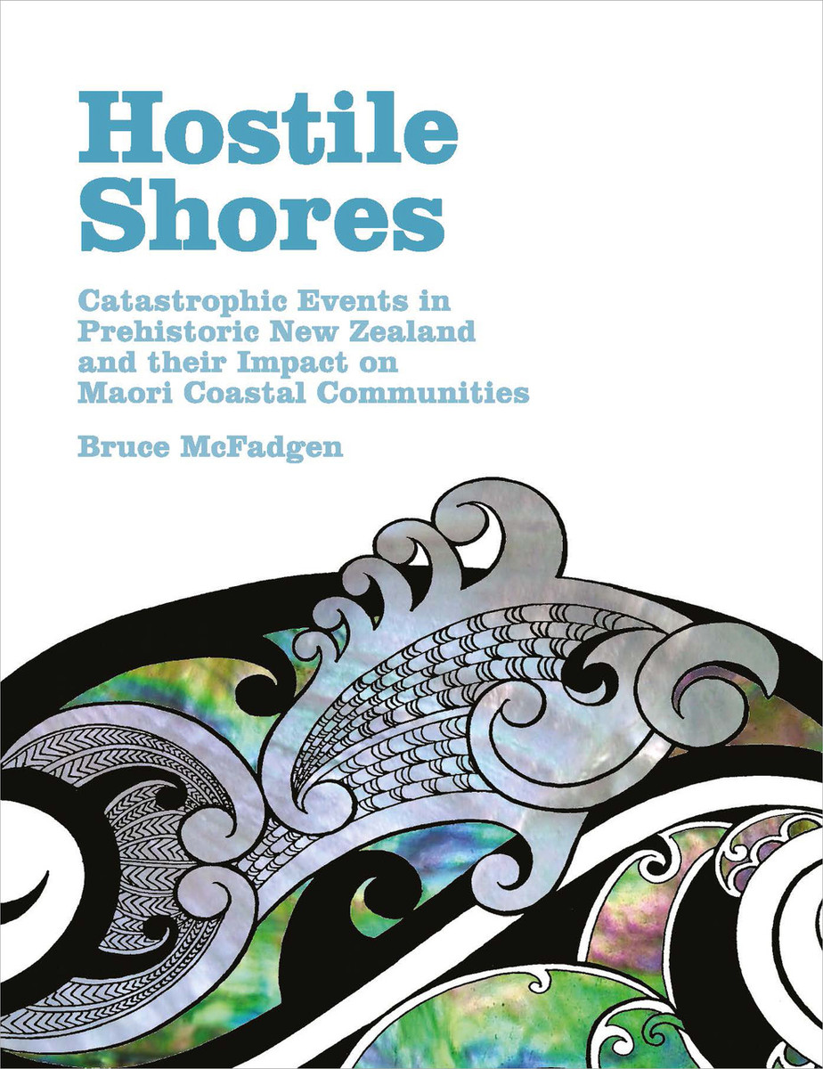 Hostile Shores: Catastrophic Events in Prehistoric New Zealand and Their Impact on Maori Coastal Communities by Bruce McFadgen