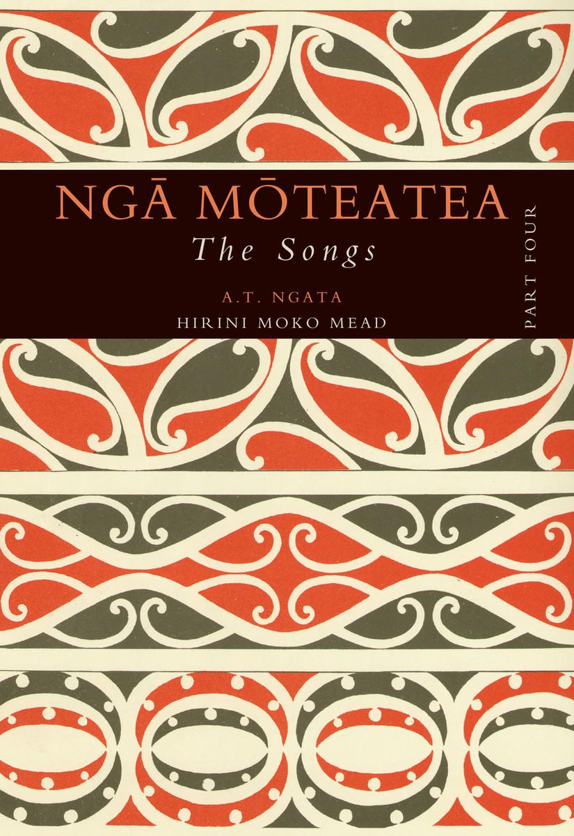 Ngā Mōteatea The Songs: Part Four by Apirana Ngata, translated by Hirini Moko Mead