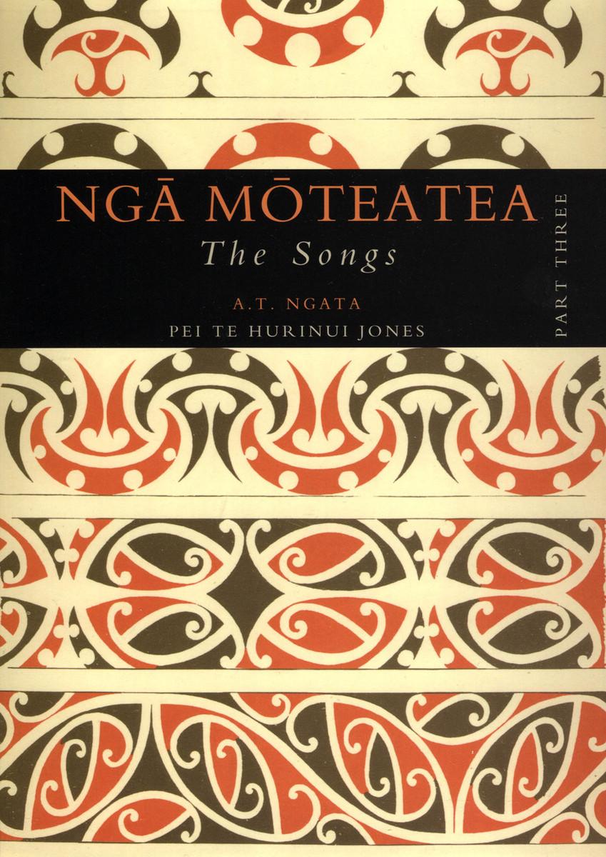 Nga Moteatea The Songs: Part Three by Apirana Ngata and translated by Pei Te Hurinui Jones