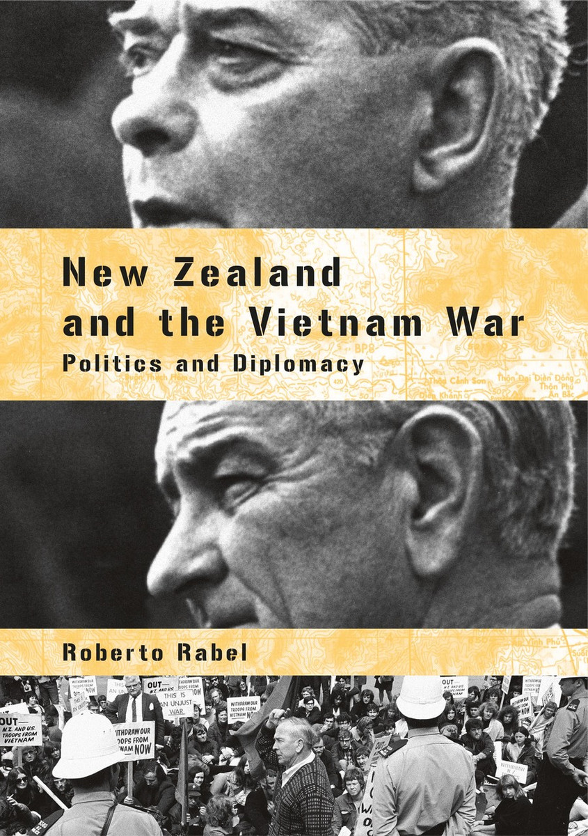 New Zealand and the Vietnam War: Politics and Diplomacy by Roberto Rabel