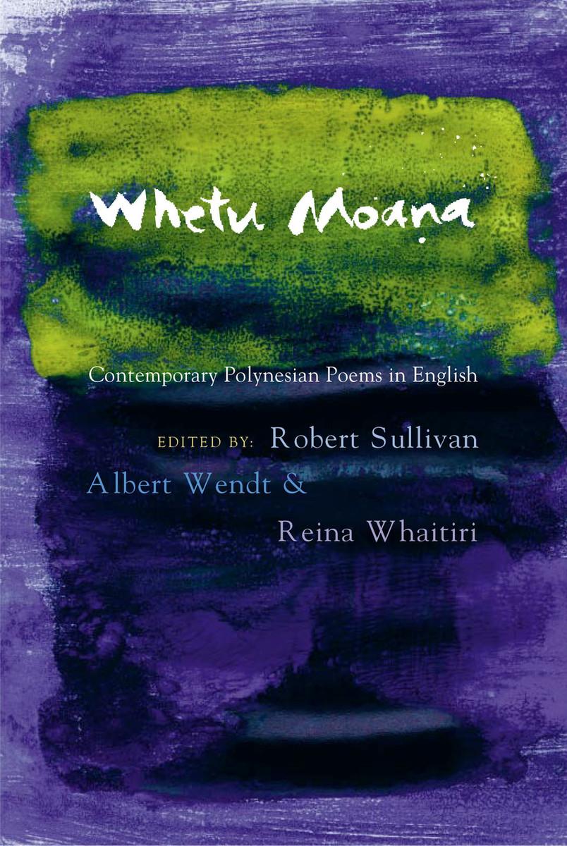 Whetu Moana: Contemporary Polynesian Poems in English Edited by Albert Wendt, Reina Whaitiri and Robert Sullivan