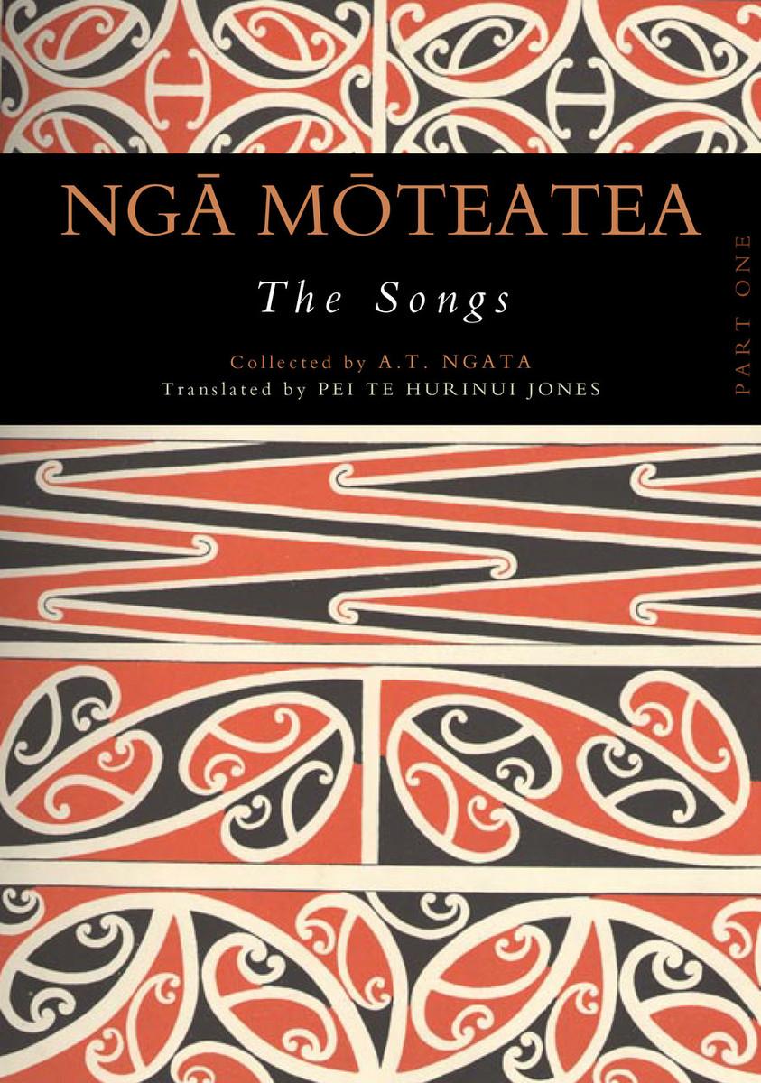 Ngā Mōteatea The Songs: Part One Edited by Apirana Ngata, translated by Pei Te Hurinui Jones