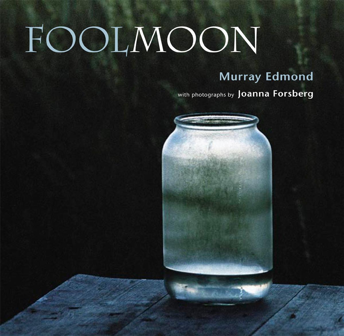 Fool Moon by Murray Edmond, photographs by Joanna Forsberg