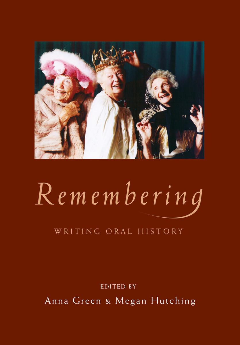 Remembering: Writing Oral History edited by Anna Green & Megan Hutching