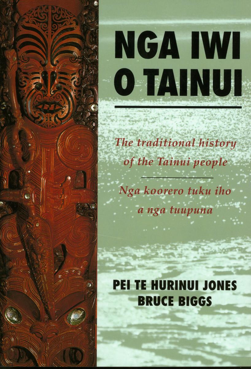 Nga Iwi O Tainui: The Traditional History of the Tainui People/Nga Koorero Tuku Iho O Nga Tuupuna by Pei Te Hurinui Jones & Bruce Biggs