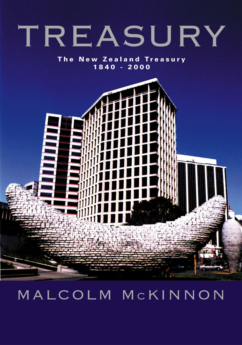 Treasury: The New Zealand Treasury 1840–2000 by Malcolm McKinnon