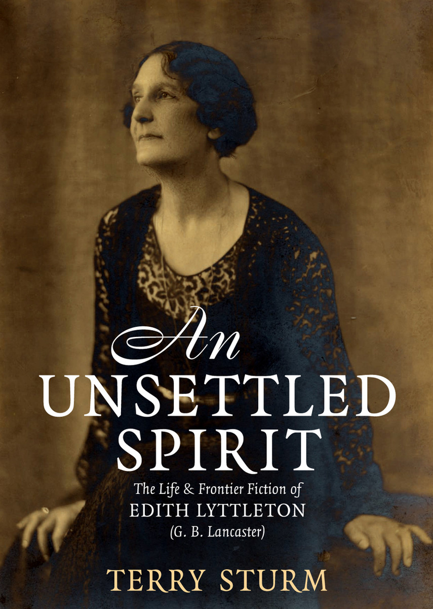 An Unsettled Spirit: The Life and Frontier Fiction of Edith Lyttleton by Terry Sturm