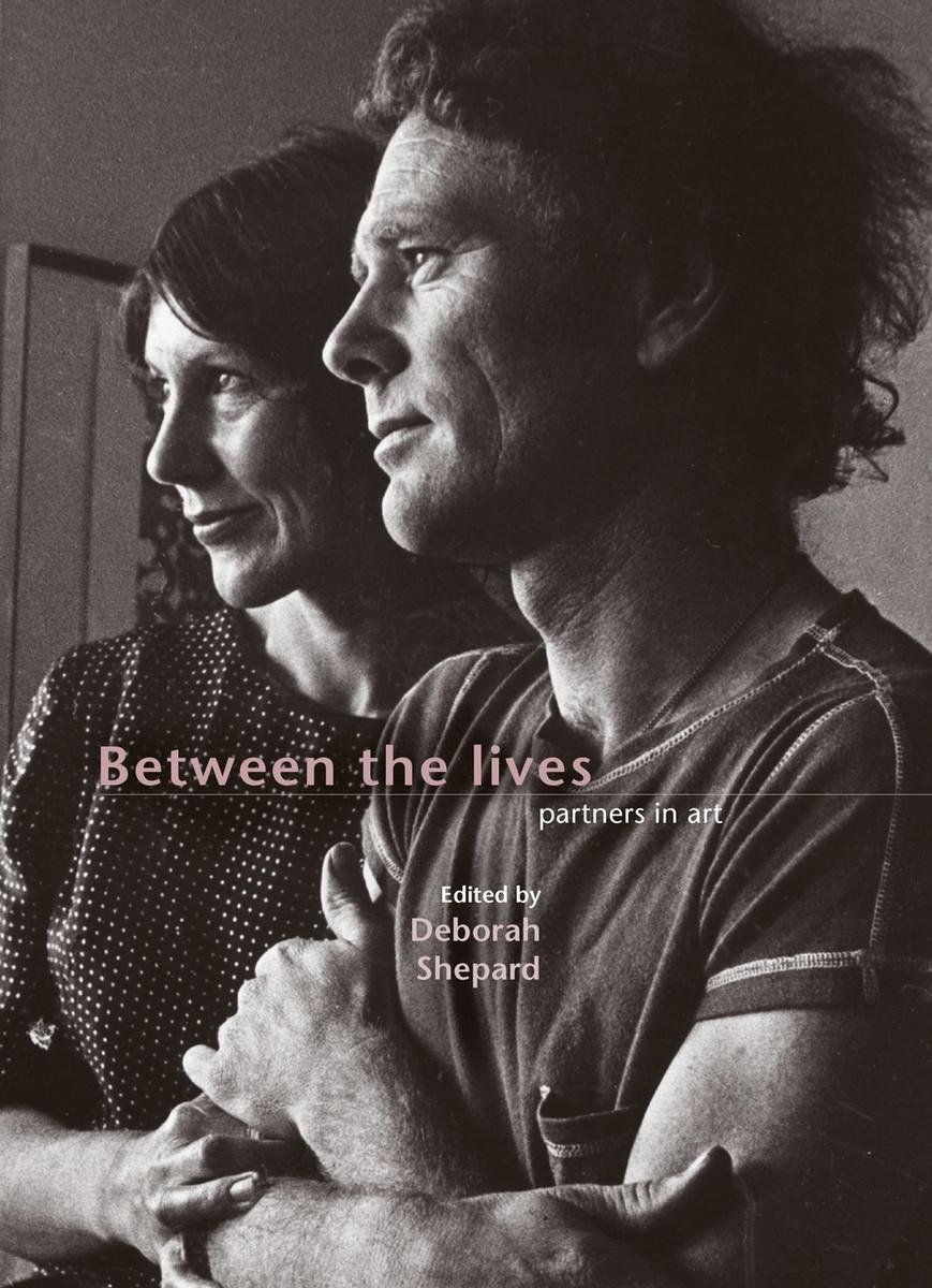 Between the Lives: Partners in Art Edited by Deborah Shepard
