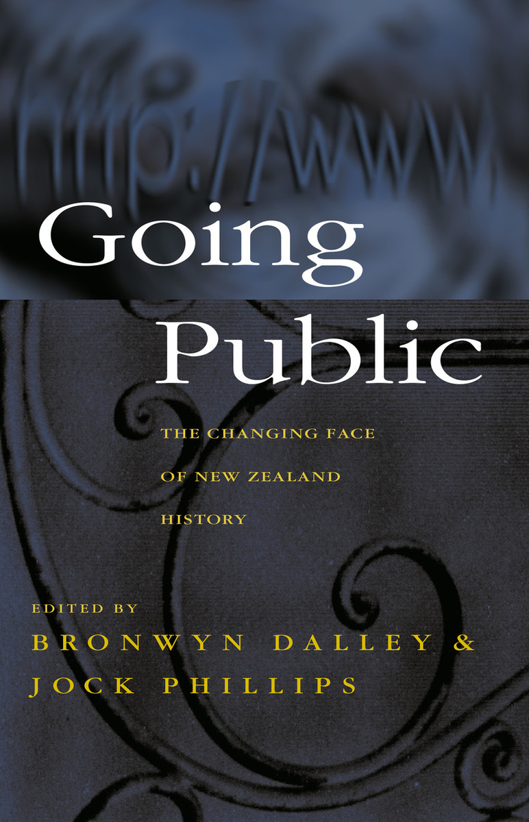 Going Public: The Changing Face of New Zealand History Edited by Jock Phillips & Bronwyn Dalley