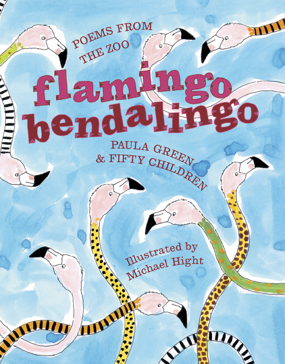 Flamingo Bendalingo: Poems from the Zoo by Paula Green and 50 children, illustrated by Michael High