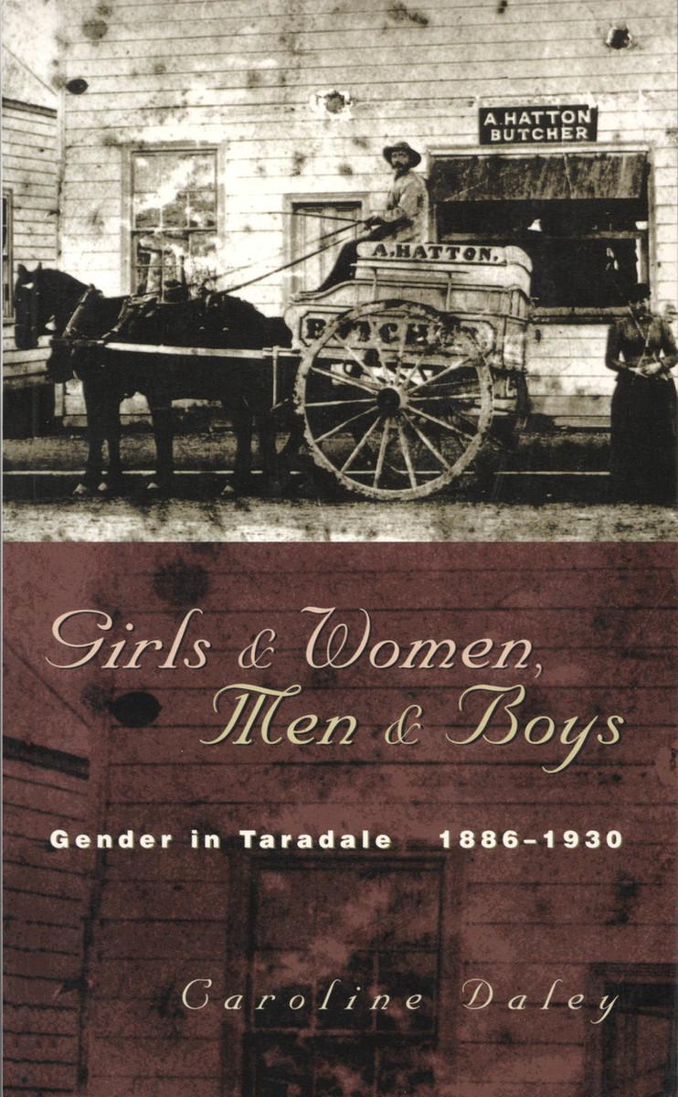 Girls and Women, Men and Boys: Gender in Taradale 1886–1930 by Caroline Daley