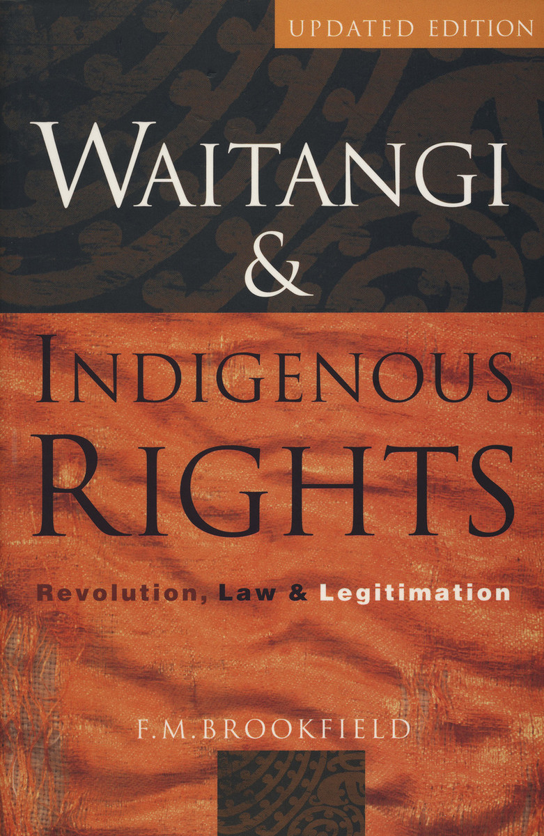 Waitangi and Indigenous Rights: Revolution, Law and Legitimation (Revised edition) by F. M. Brookfield