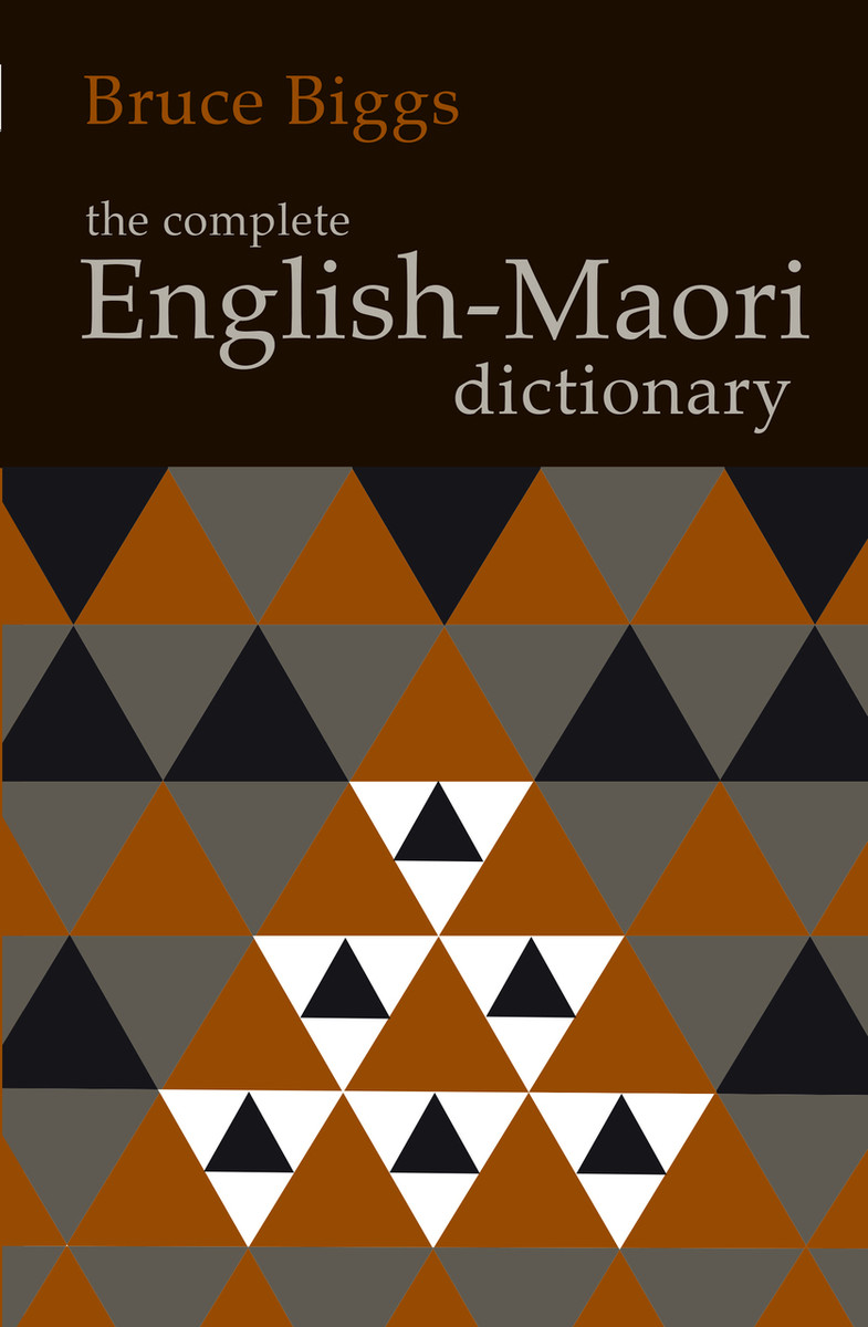 The Complete English–Maori Dictionary (Fourth edition) by Bruce Biggs