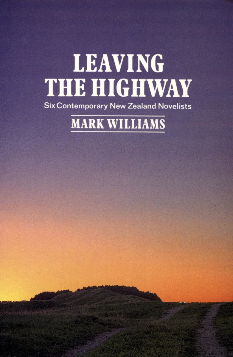 Leaving the Highway: Six Contemporary New Zealand Novelists edited by Mark Williams