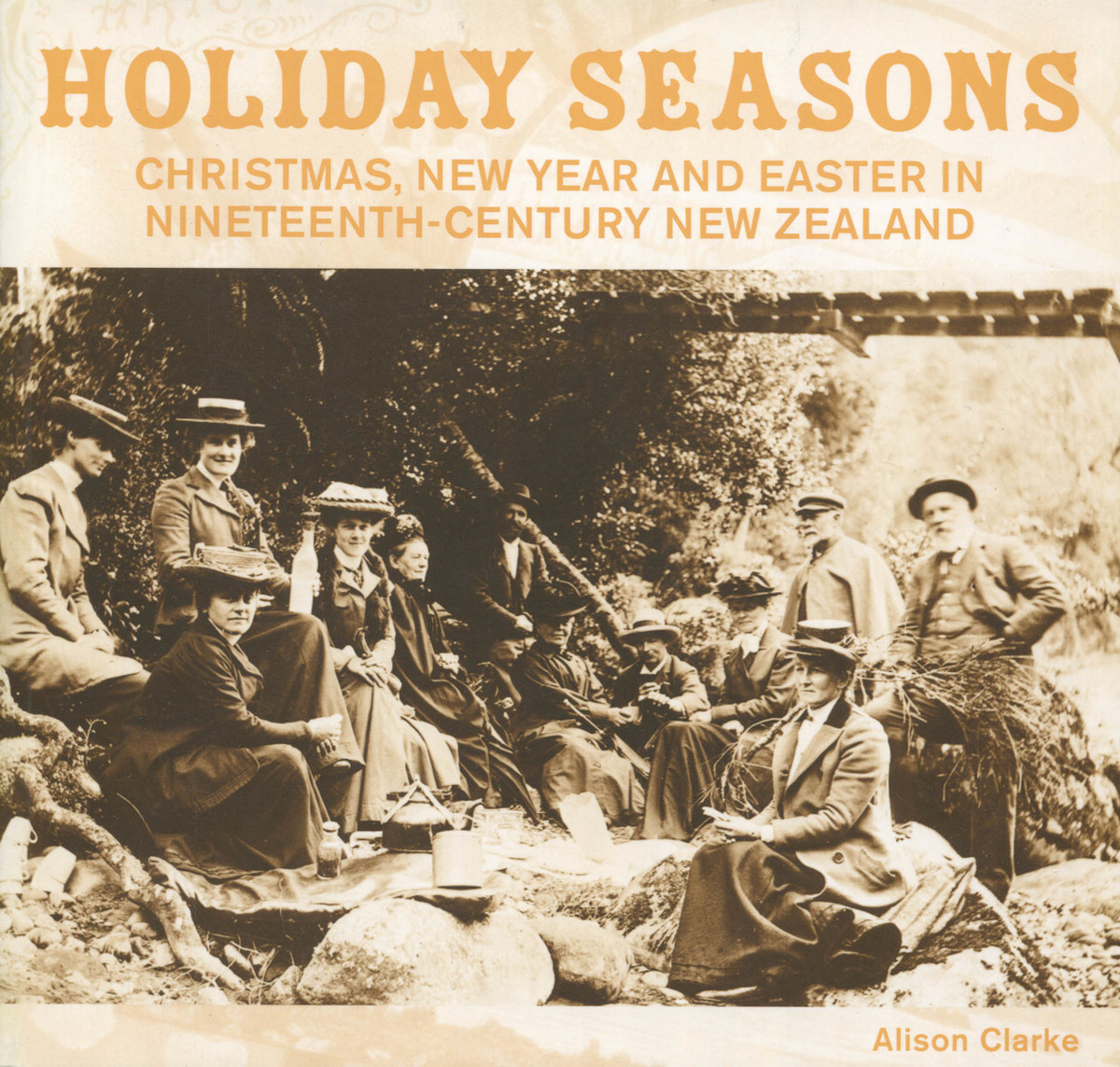 Holiday Seasons: New Year, Easter and Christmas in Nineteenth-Century New Zealand by Alison Clarke